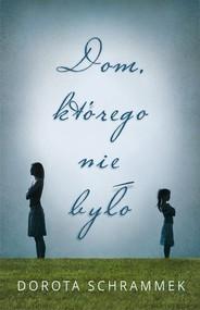 okładka Dom którego nie było, Książka | Dorota Schrammek