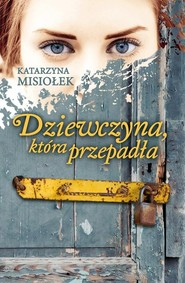 okładka Dziewczyna, która przepadła, Książka | Katarzyna  Misiołek