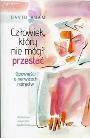 okładka Człowiek, który nie mógł przestać Opowieści o nerwicach natręctw, Książka | Adam David
