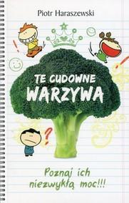 okładka Te cudowne warzywa Poznaj ich niezwykłą moc, Książka | Piotr Haraszewski