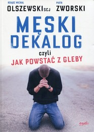 okładka Męski dekalog czyli jak powstać z gleby, Książka | Michał Olszewski, Piotr Zworski