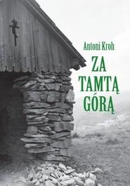 okładka Za tamtą górą Wspomnienia łemkowskie, Książka | Antoni  Kroh