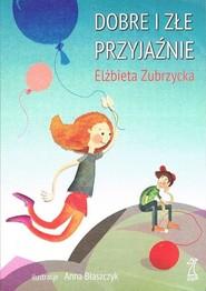 okładka Dobre i złe przyjaźnie, Książka | Zubrzycka Elżbieta