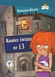 okładka Koniec świata nr 13, Książka | Katarzyna  Ryrych