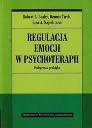 okładka Regulacja emocji w psychoterapii Podręcznik praktyka, Książka   Robert L. Leahy, Dennis Tirch, Lisa A. Napolitano