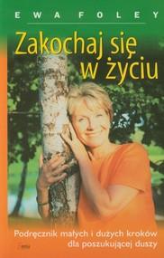 okładka Zakochaj się w życiu Podręcznik małych i dużych kroków dla poszukującej duszy, Książka | Ewa Foley