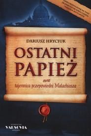 okładka OSTATNI PAPIEŻ tajemnica przepowiedni Malachiasza, Książka | Hryciuk Dariusz