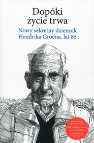 okładka Dopóki życie trwa Nowy sekretny dziennik Hendrika Groena, lat 85, Książka | Hendrik Groen