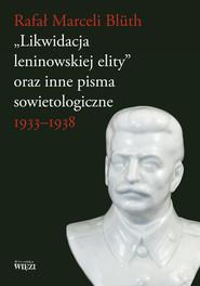 okładka Likwidacja leninowskiej elity oraz inne pisma sowietologiczne 1933-1938, Książka | Rafał Marceli Bluth