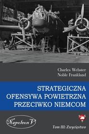 okładka Strategiczna ofensywa powietrzna przeciwko Niemcom Tom 3 Zwycięstwo, Książka   Charles Webster, Noble Frankland
