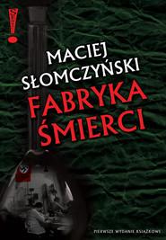 okładka Fabryka śmierci, Książka | Maciej Słomczyński