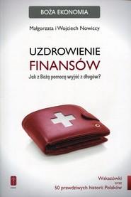 okładka Uzdrowienie finansów Jak z Bożą pomocą wyjść z długów, Książka | Małgorzata Nowicka, Wojciech Nowicki