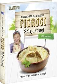 okładka Najlepsze na świecie pierogi Solejukowej Wilkowyje Przepisy na najlepsze pierogi!, Książka |