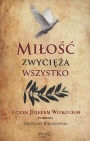 okładka Miłość zwycięża wszystko, Książka | Grzegorz Sokołowski, Józef  Witko