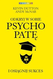 okładka Odkryj w sobie psychopatę i osiągnij sukces, Książka | Kevin Dutton