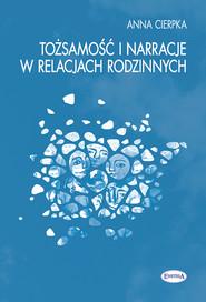 okładka Tożsamość i narracje w relacjach rodzinnych, Książka   Cierpka Anna