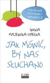 okładka Jak mówić by nas słuchano, Książka | Iwona  Majewska-Opiełka