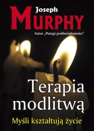 okładka Terapia modlitwą Myśli kształtują życie, Książka | Joseph Murphy