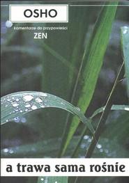 okładka A trawa sama rośnie Komentarze do przypowieści zen, Książka | OSHO