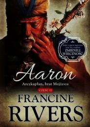 okładka Aaron Arcykapłan brat Mojżesza Część 2, Książka | Francine Rivers