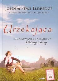okładka Urzekająca Odkrywanie tajemnicy kobiecej duszy, Książka | John Eldredge, Stasi