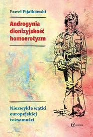 okładka Androgynia dionizyjskość homoerotyzm Niezwykłe wątki europejskiej tożsamości, Książka | Paweł Fijałkowski