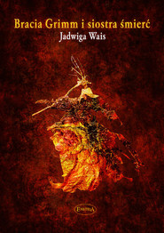 okładka Bracia Grimm i siostra śmierć O sztuce życia i umierania, Książka | Wais Jadwiga