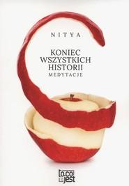 okładka Koniec wszystkich historii Medytacje, Książka | Nitya