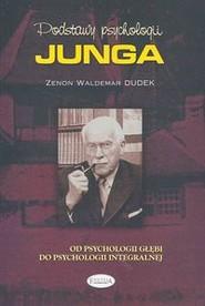 okładka Podstawy psychologii Junga Od psychologii głębi do psychologii integralnej, Książka | Zenon Waldemar Dudek