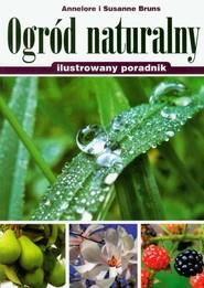 okładka Ogród naturalny ilustrowany poradnik, Książka | Annelore Bruns, Susanne Bruns