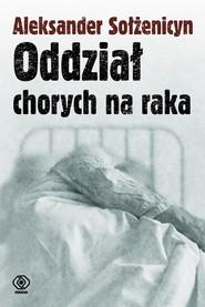 okładka Oddział chorych na raka, Książka   Aleksander Sołżenicyn