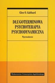 okładka Długoterminowa psychoterapia psychodynamiczna Wprowadzenie, Książka   Glen O. Gabbard