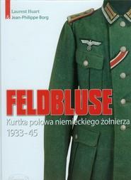 okładka Feldbluse Kurtka polowa niemieckiego żołnierza 1933-45, Książka | Laurent Huart, Jean-Philippe Borg