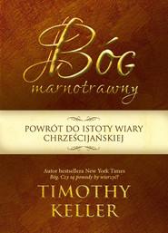 okładka Bóg marnotrawny Powrót do istoty wiary chrześcijańskiej, Książka   Keller Timothy