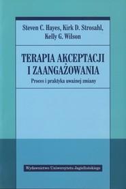 okładka Terapia akceptacji i zaangażowania Proces i praktyka uważnej zmiany, Książka | Steven C. Hayes, Kirk D. Strosahl, Kelly G. Wilson
