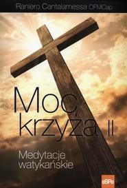 okładka Moc krzyża II Medytacje watykańskie, Książka | Raniero Cantalamessa