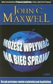 okładka Możesz wpływać na bieg spraw, Książka   John C. Maxwell