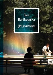okładka Ja judaszka, Książka | Ewa  Bartkowska