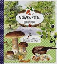 okładka Mrówka Zofia opowiada o kwiatach drzewach jagodach grzybach, Książka   Stefan Casta, Bo Mossberg