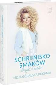 okładka Schronisko Smaków Moja góralska kuchnia, Książka | Magda Gessler