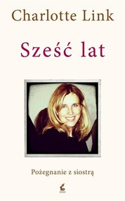 okładka Sześć lat Pożegnanie z siostrą, Książka | Charlotte Link