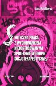 okładka Skuteczna praca z wychowankiem niedostosowanym społecznie w grupie socjoterapeutycznej, Książka   Paszkiewicz Aneta
