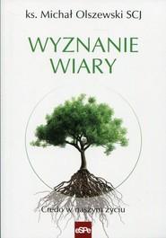 okładka Wyznanie wiary Credo w naszym życiu, Książka | Michał Olszewski