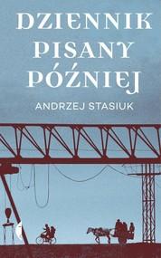 okładka Dziennik pisany później, Książka | Andrzej Stasiuk