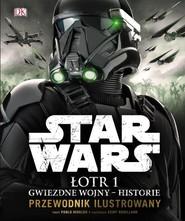 okładka Star Wars. Łotr 1 Gwiezdne wojny - historie. Przewodnik ilustrowany, Książka | Hidalgo Pablo