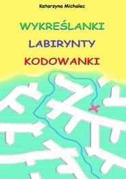 okładka Wykreślanki labirynty kodowanki, Ebook | Katarzyna Michalec
