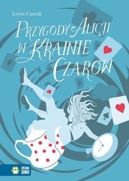 okładka Przygody Alicji w Krainie Czarów, Książka | Lewis Caroll