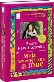 okładka Kurs pozytywnego myślenia. Moja wewnętrzna moc, Książka | Beata Pawlikowska