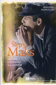 okładka Ślepy Maks Historia łódzkiego Ala Capone, Książka | Remigiusz Piotrowski