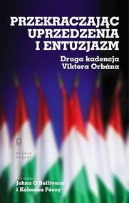 okładka Przekraczając uprzedzenia i entuzjazm Druga kadencja Viktora Orbána, Książka  